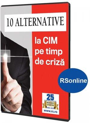 10 Alternative la CIM pe timp de criza - online