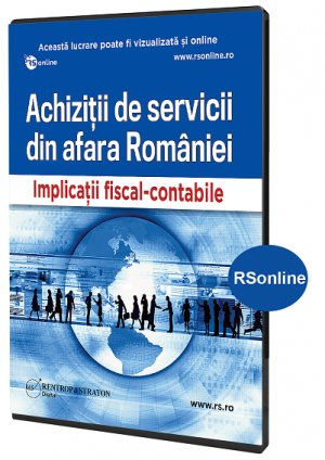 Achizitii de servicii din afara Romaniei. Implicatii fiscal-contabile
