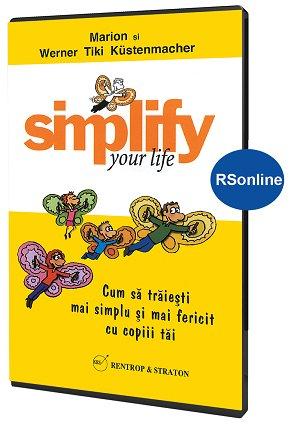 Simplify your life. Cum sa traiesti mai simplu si mai fericit cu copiii tai